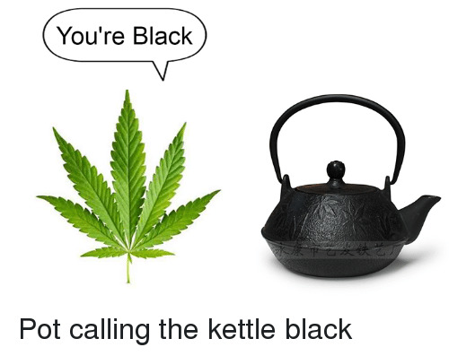 "marijuana pot plant saying ""you're black"" to black pot"